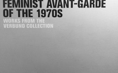Feminist Avant-Garde – ein Ausstellungstipp für Wien aus London geschrieben in Berlin