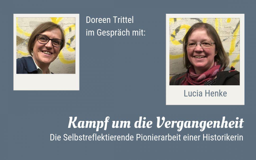 Startbild zum Gespräch von Doreen Trittel mit Lucia Henke. Titel: Kampf um die Vergangenheit - Die Selbstreflektierende Pionierarbeit einer Historikerin