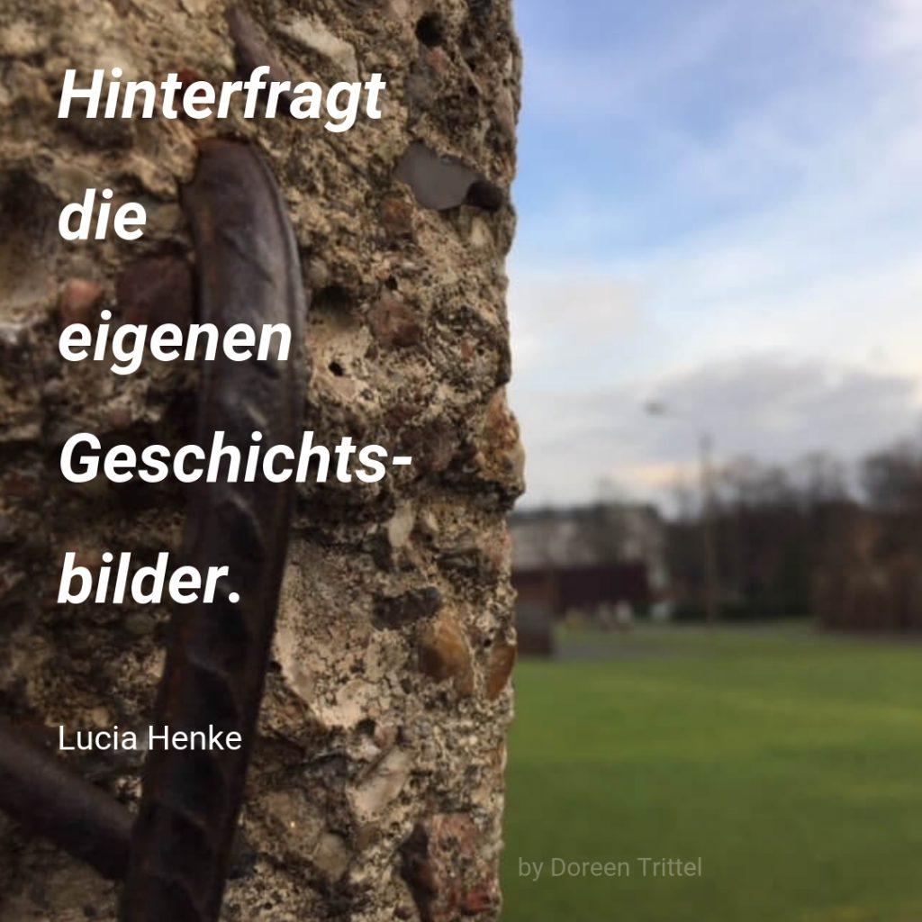"""""""Hinterfragt die eigenen Geschichtsbilder."""" Zitat von Lucia Henke, 2019, by Doreen Trittel"""