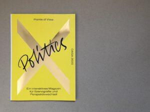 Politics. Ein interaktives Magazin für Szenografie und Perspektivwechsel mit den Beiträgen vom Szenografie-Kolloquium 2020. ISBN 978-3-948440-04-6