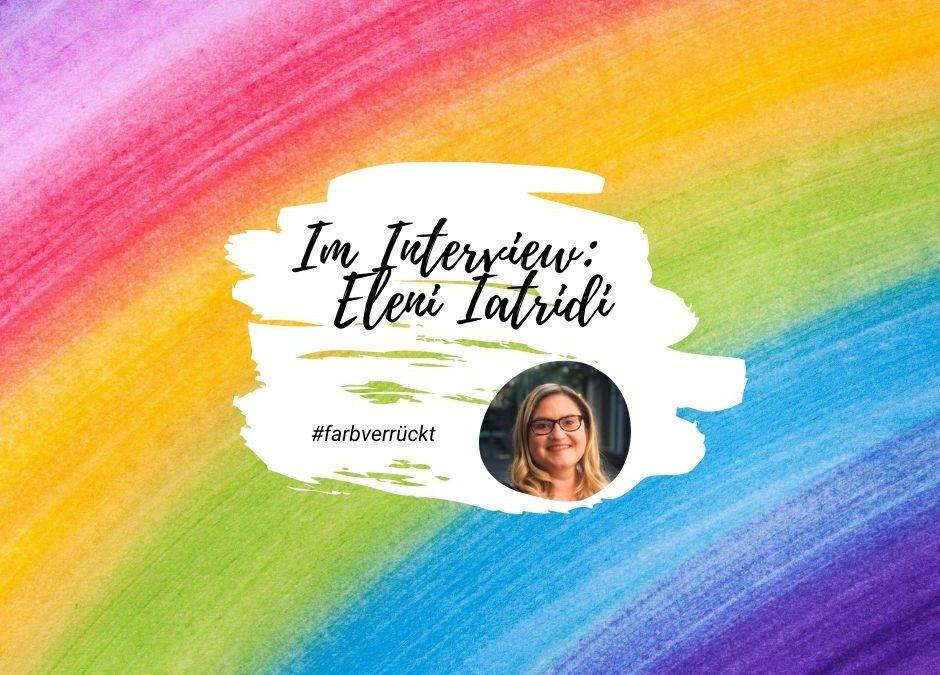 Farben in der Veränderung – farbverrückt mit Eleni Iatridi