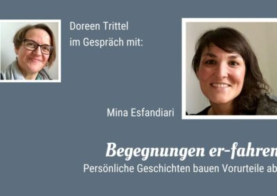 Begegnungen er-fahren - Doreen Trittel im Gespräch mit Mina Esfandiari